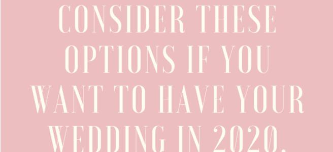 Lasting Events- Consider these options if you want to have your wedding in 2020