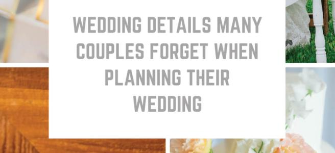 wedding details many couples forget when planning their wedding